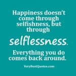Happiness-doesn't-come-through-selfishness-but-through-selflessness.-Everything-you-do-comes-back-around-300x300